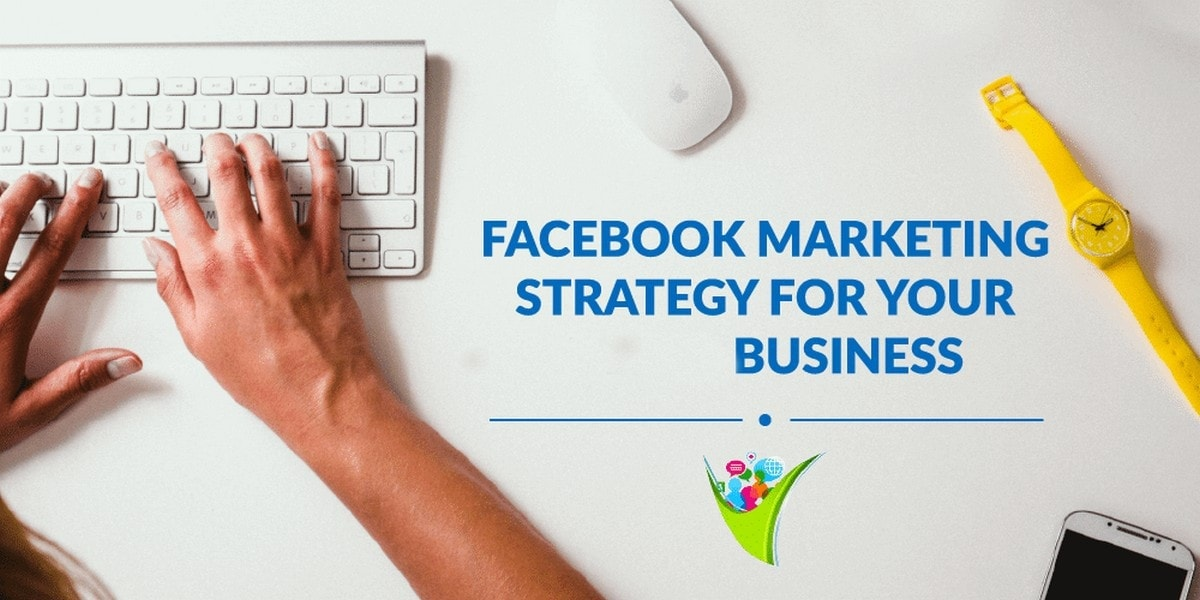 Effective Facebook Marketing Strategies to use for your Business