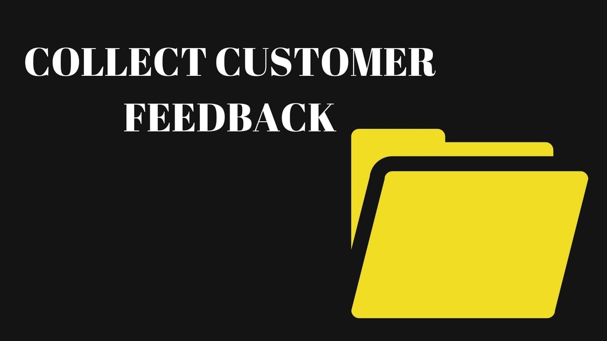 How to Collect Customer Feedback? Customer Feedback Tips