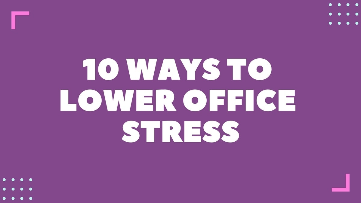 How to Lower Office Stress? 10 Ways To Lower Office Stress