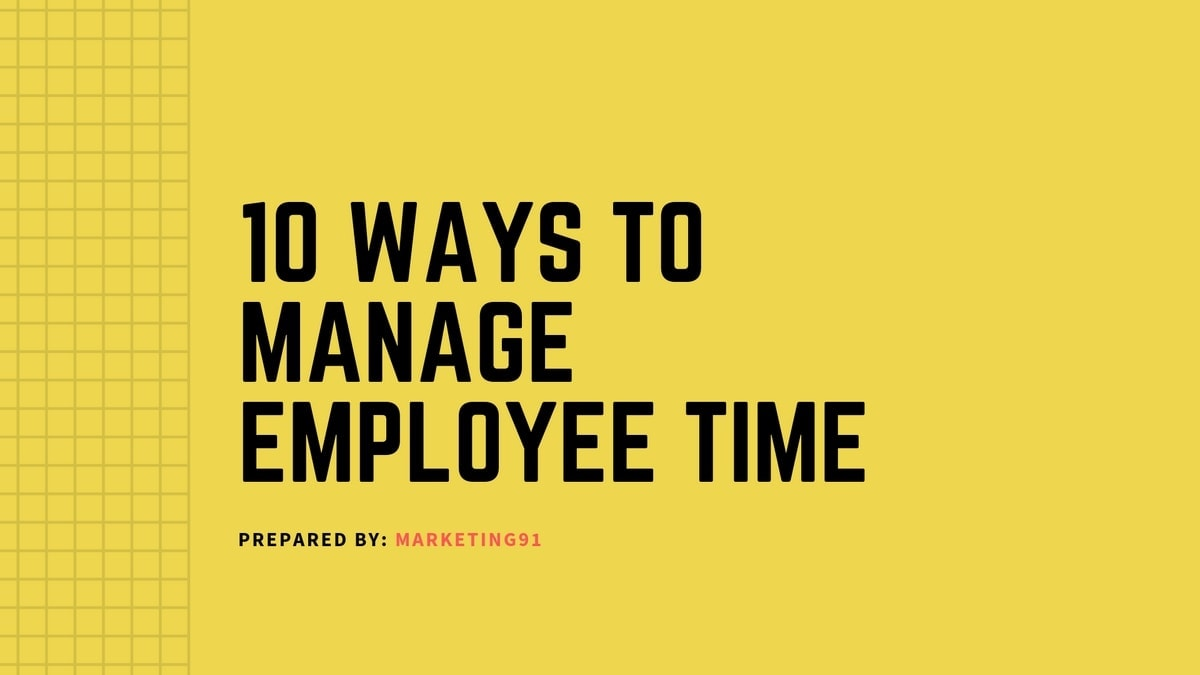 How to Manage Employee Time? 10 Ways To Manage Employee Time