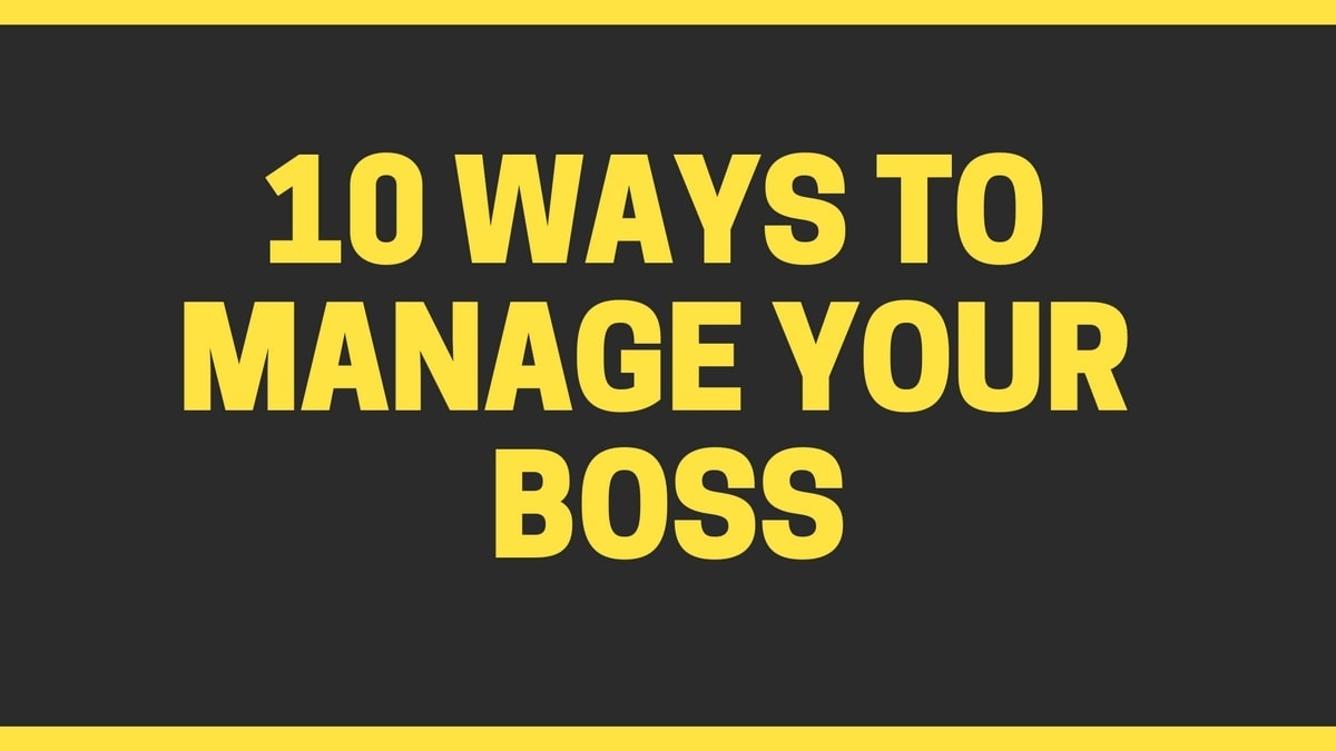 How To Manage Your Boss? 10 Ways to Manage your Boss