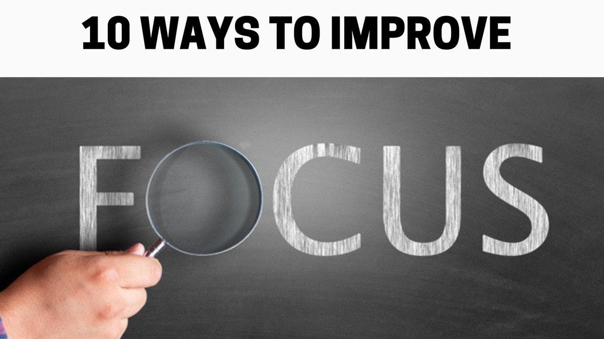 How To Improve Focus? 10 Ways to Improve Focus