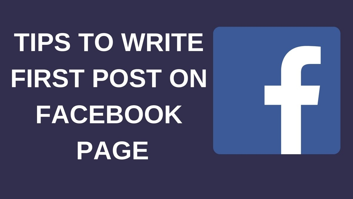 5 Tips to write First Post On Facebook Page | Facebook Marketing Guide