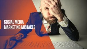 Social Media Marketing Mistakes - 1