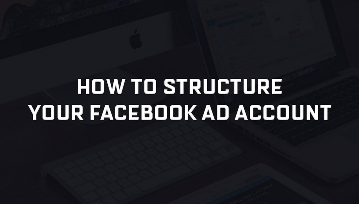 Facebook Ad Account Structure - 1