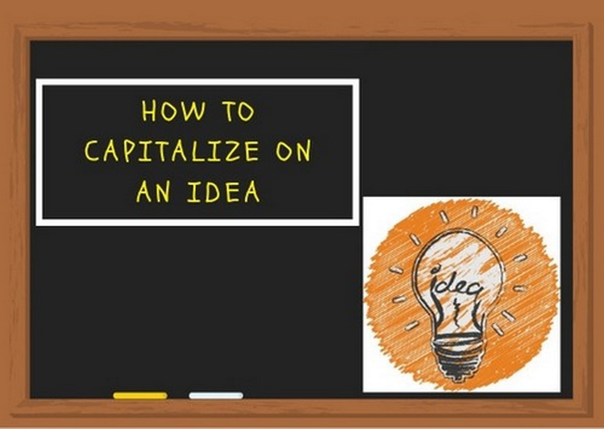 How To Capitalize On An Idea - 1