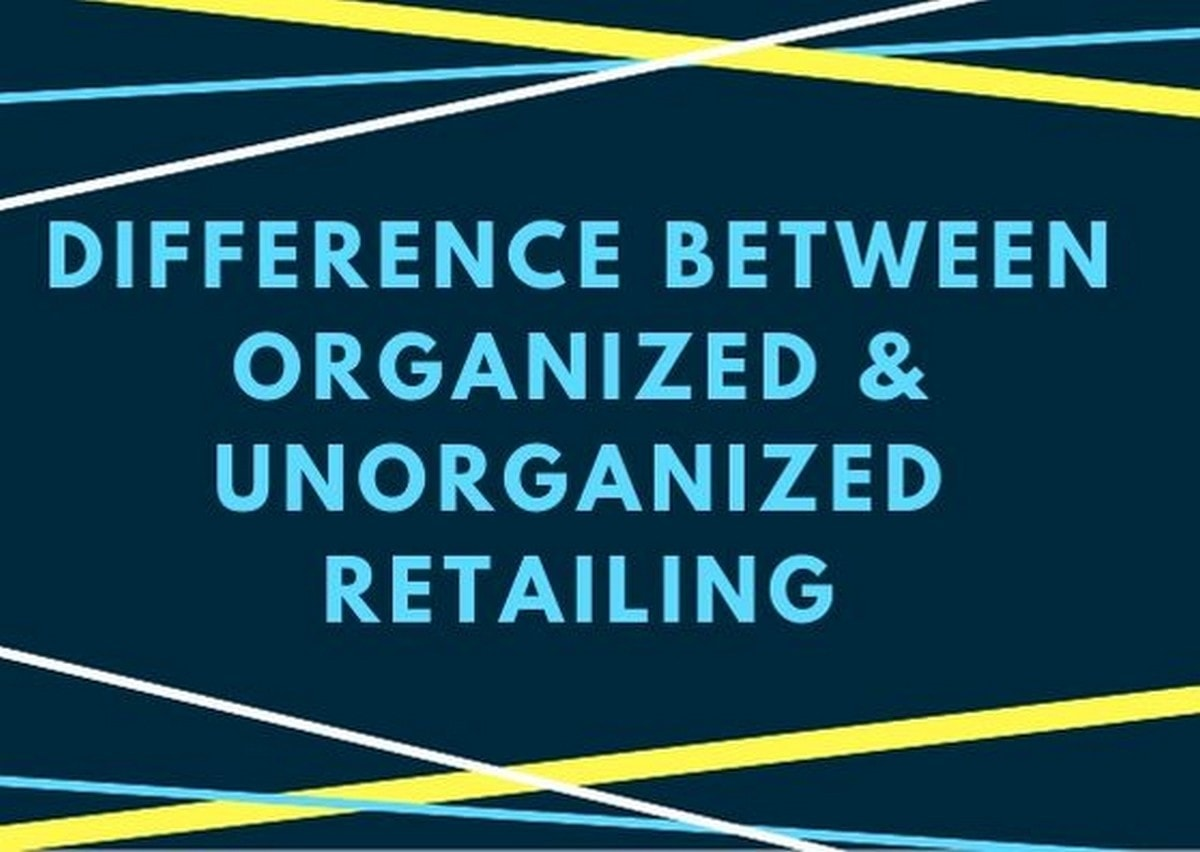 Difference between organized and unorganized retailing - 1