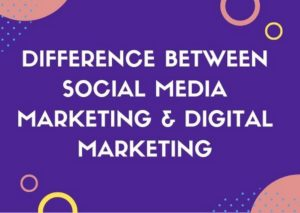 Difference between social media marketing and digital marketing - 1