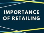 Importance of Retailing - Why Retail is Important?