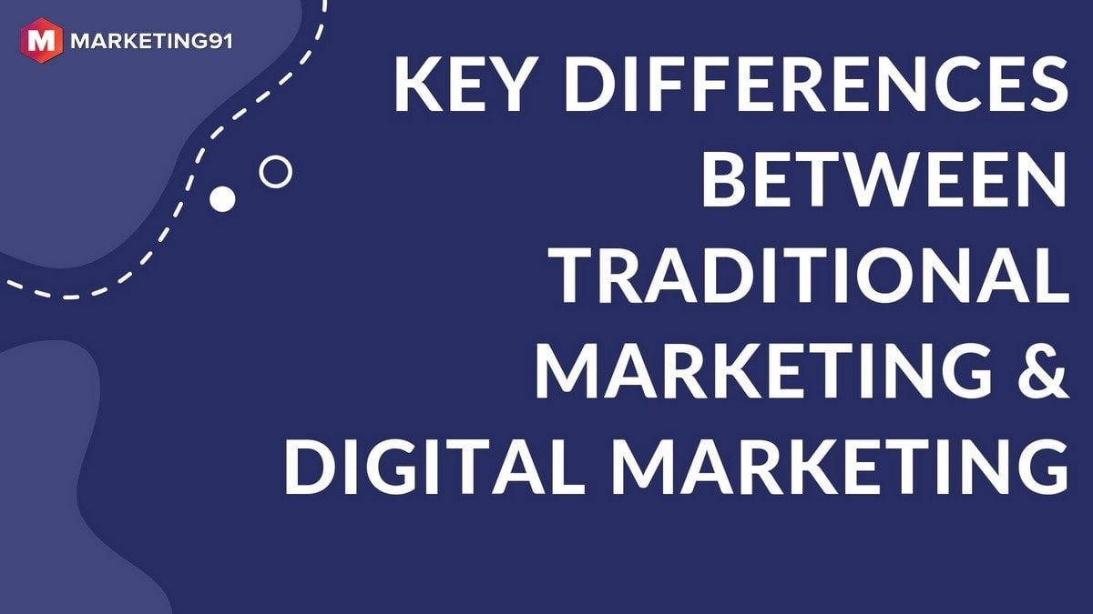 Key differences between Traditional Marketing and Digital marketing