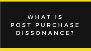 Post Purchase Dissonance