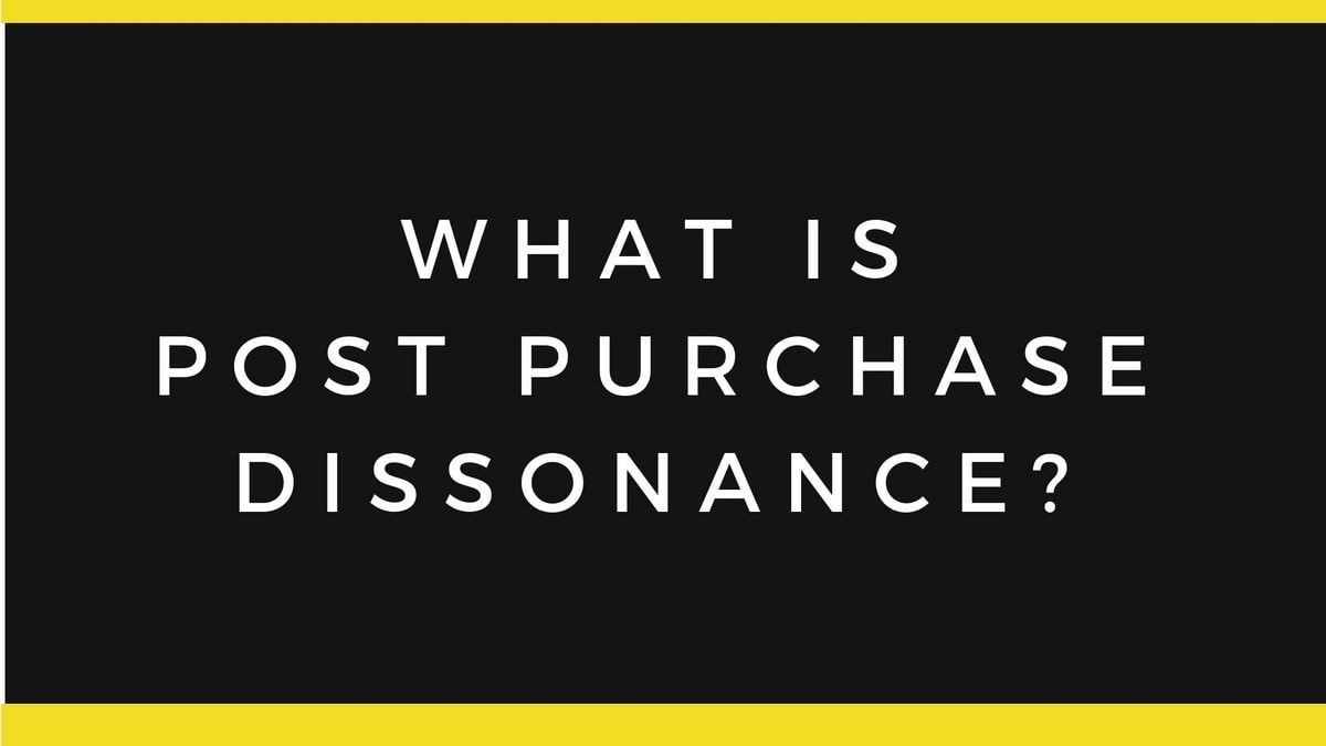 Post Purchase Dissonance