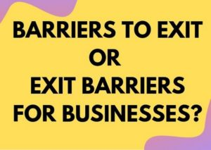 Barriers to Exit