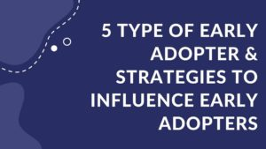 Five Type Of Early Adopter & Strategies to influence early adopters