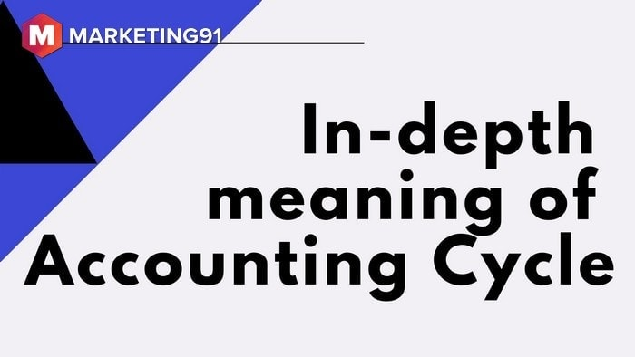 In-depth meaning of Accounting Cycle