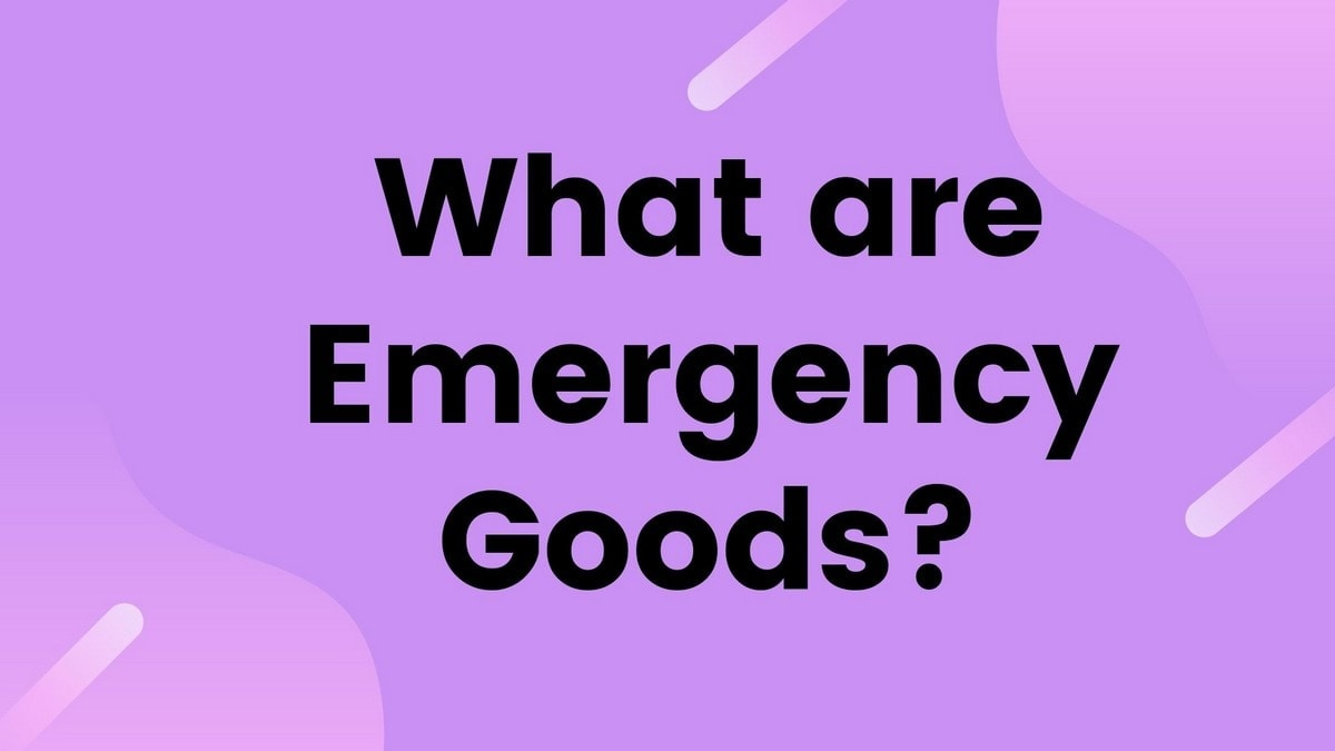 What are Emergency Goods