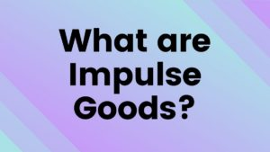 What are Impulse Goods