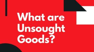 What are Unsought Goods