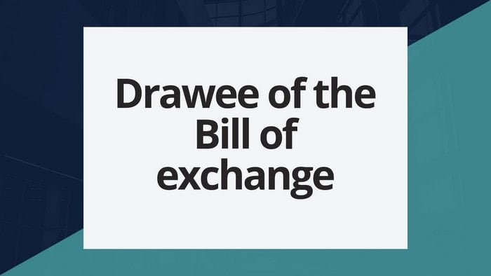 #3 Drawee of the Bill of exchange