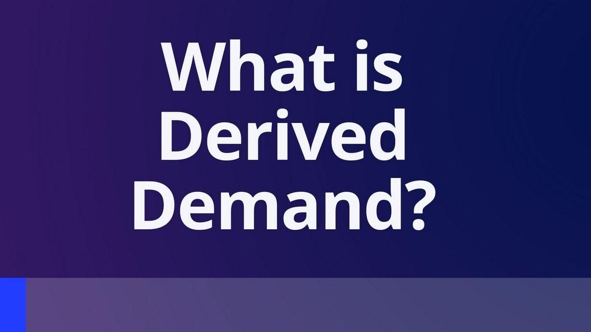 Derive Demand