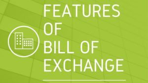 Features of Bill of Exchange