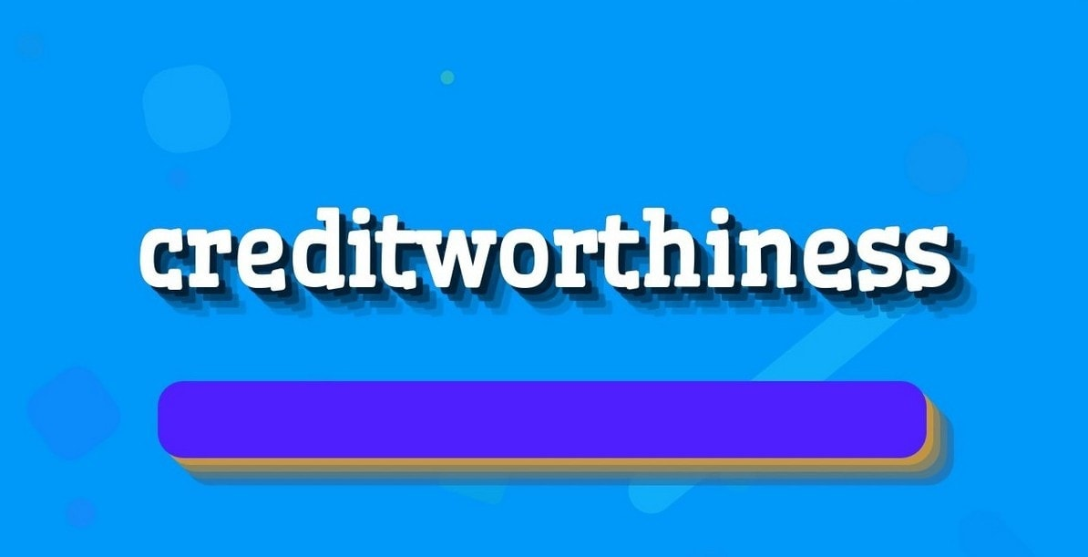What are creditworthiness