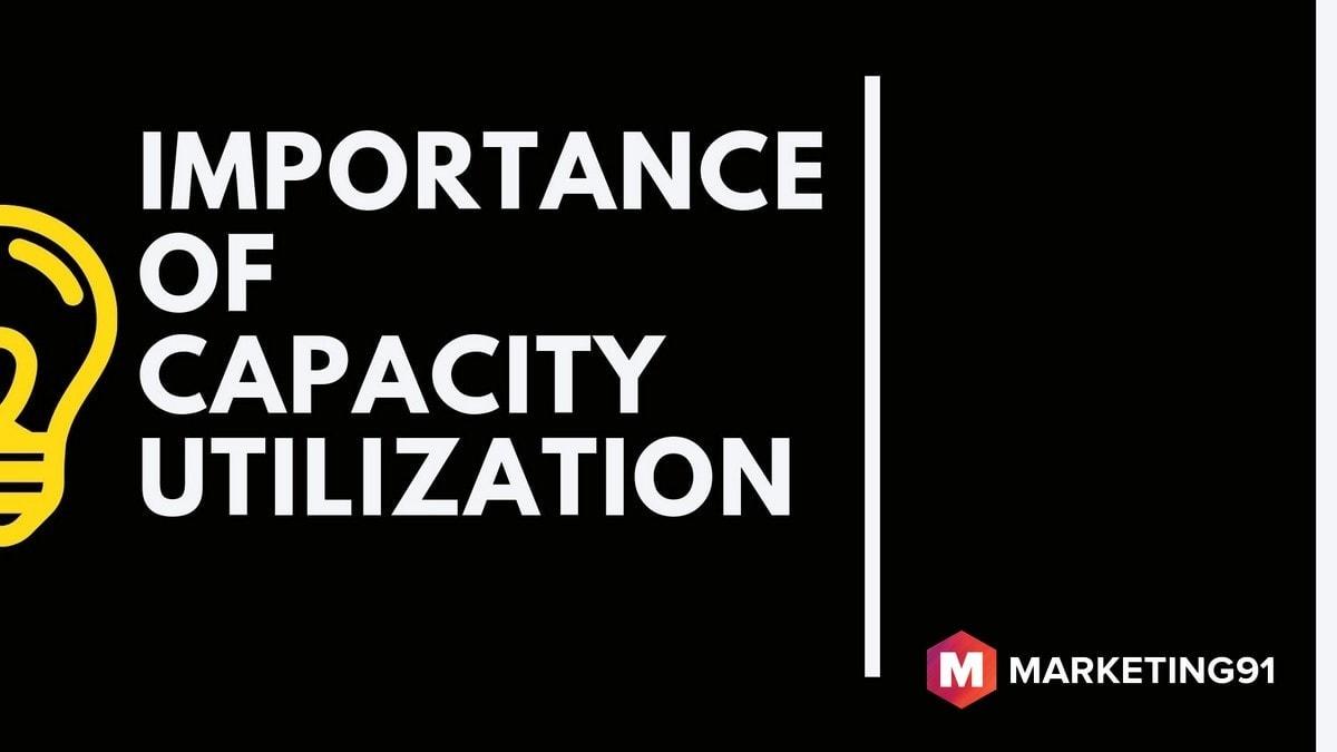 Importance of capacity utilization