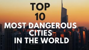 Most Dangerous Cities In The World