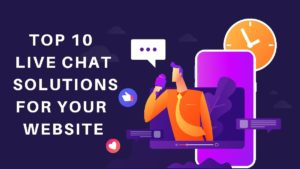 Top 10 Live Chat Solutions for your Website