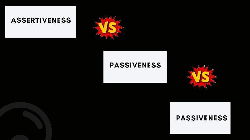 Assertiveness Vs Passiveness Vs Passiveness