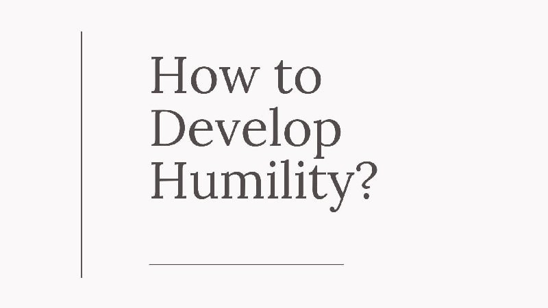 How to Develop Humility