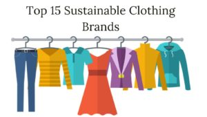 Top 15 Sustainable Clothing Brands