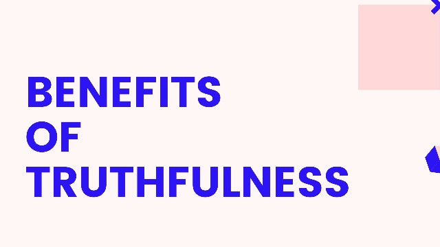 Benefits of Truthfulness