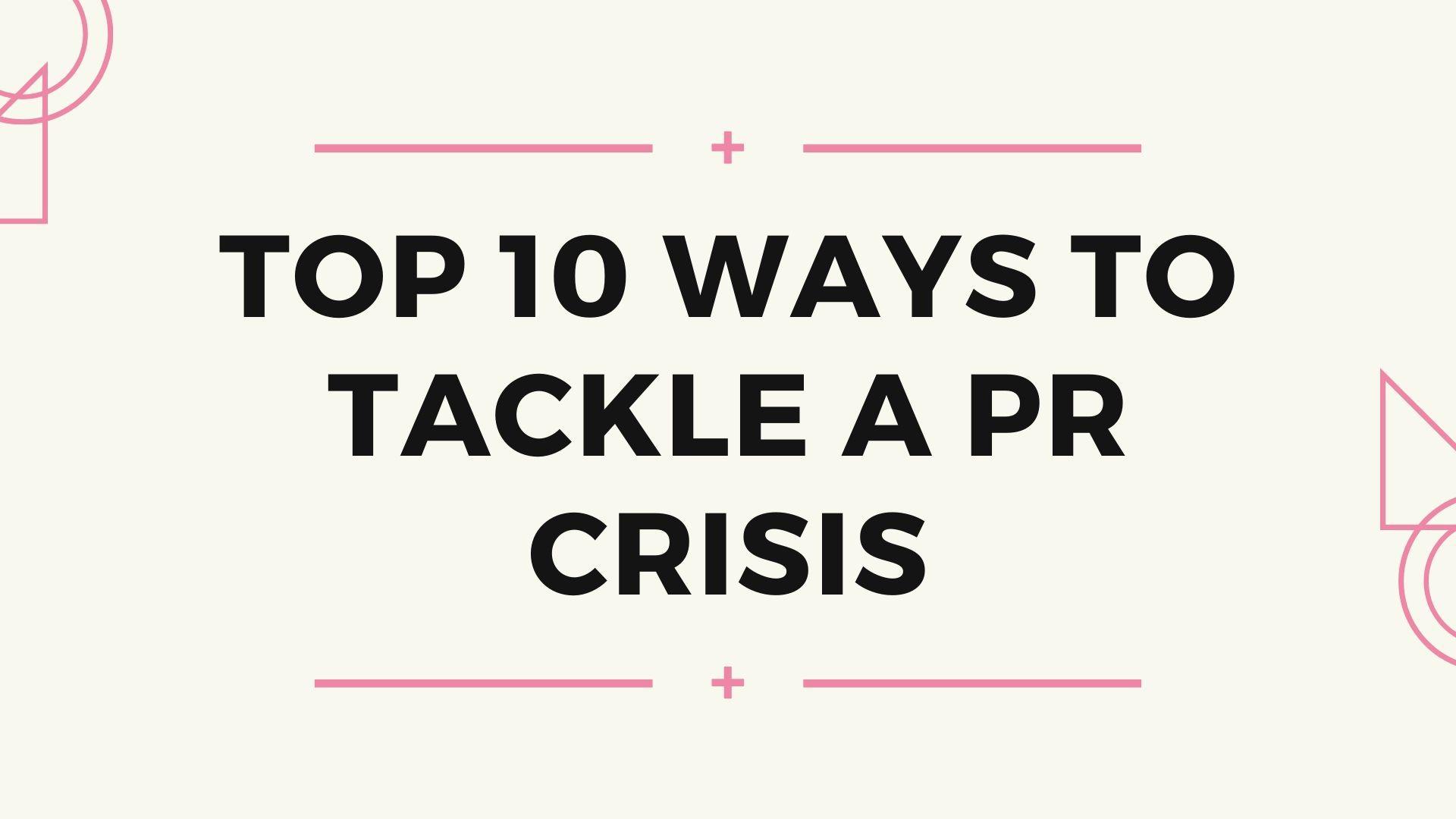 Top 10 Ways to Tackle a PR Crisis