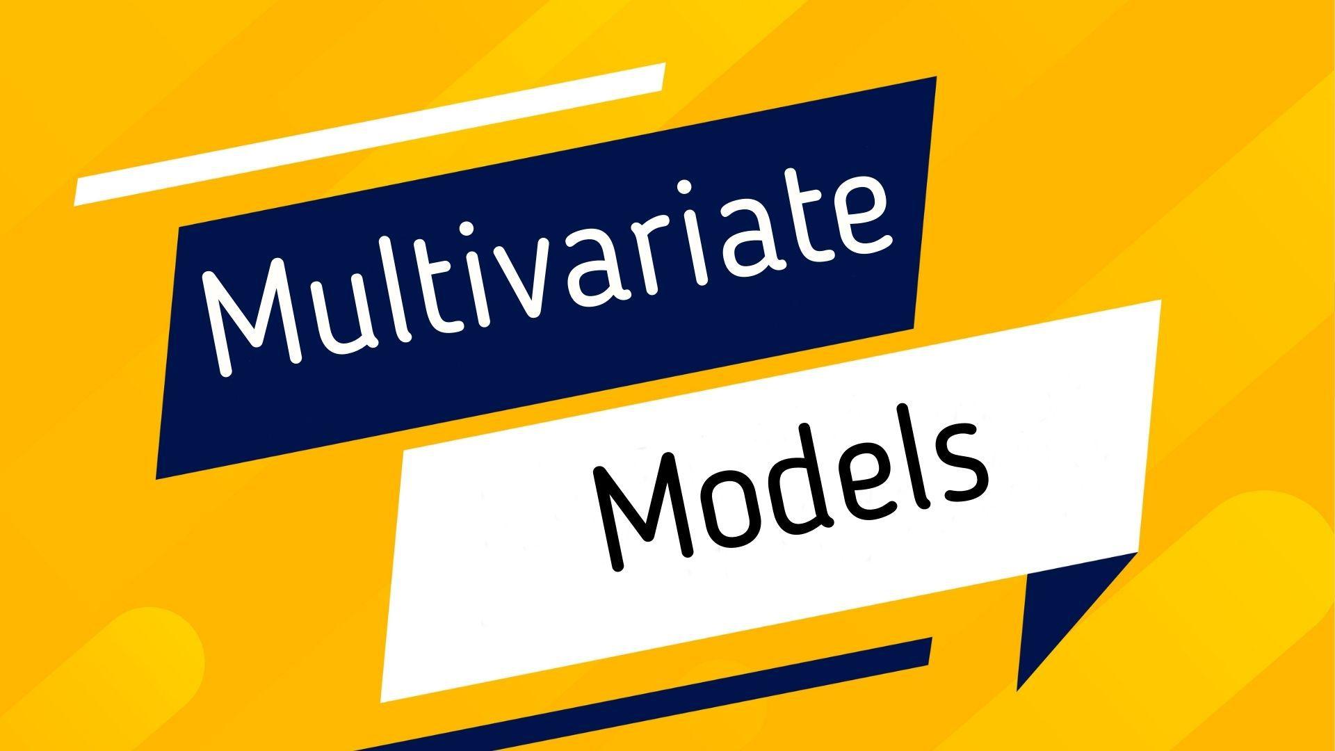 Who uses Multivariate models