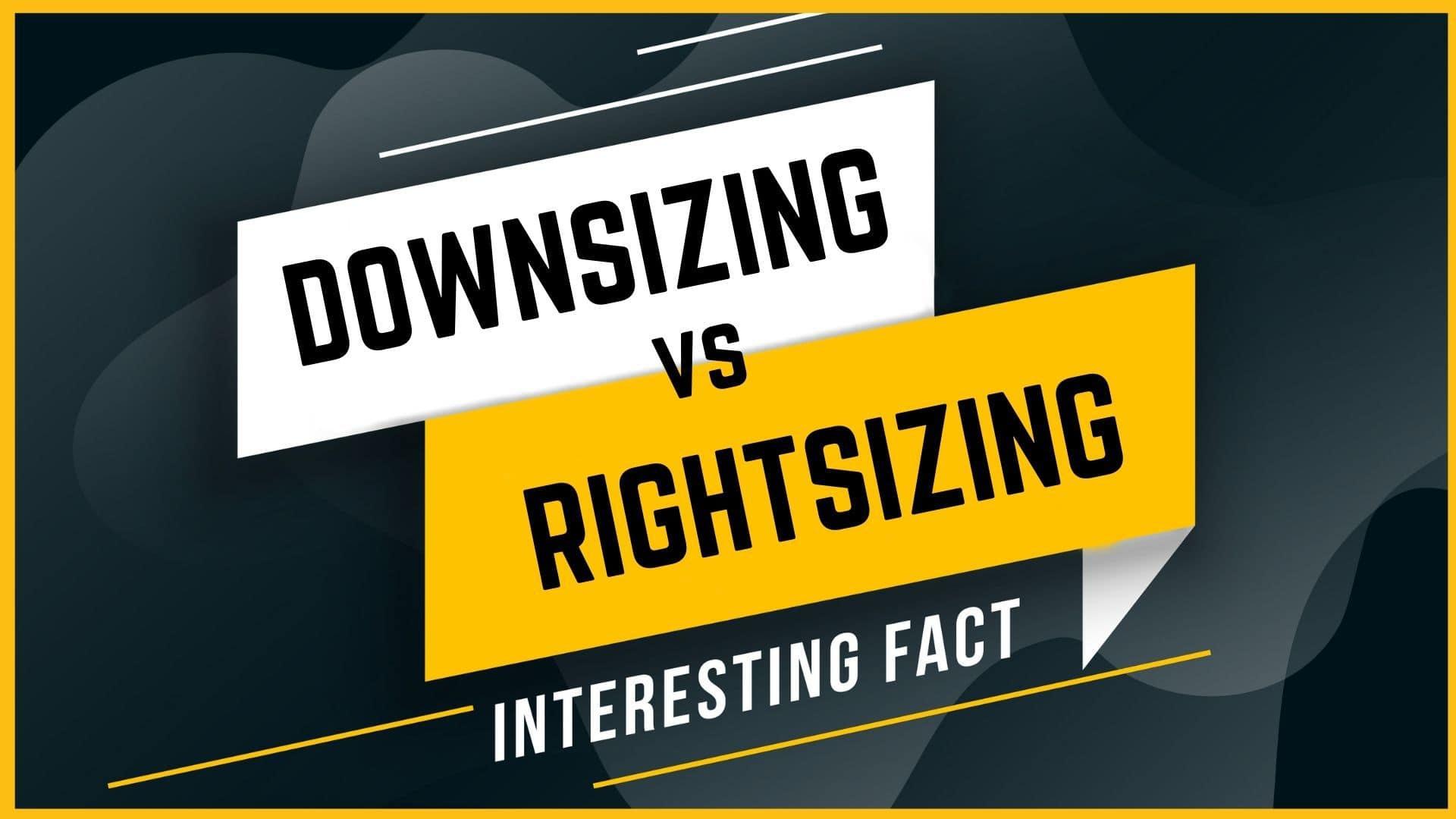 Downsizing vs. Rightsizing