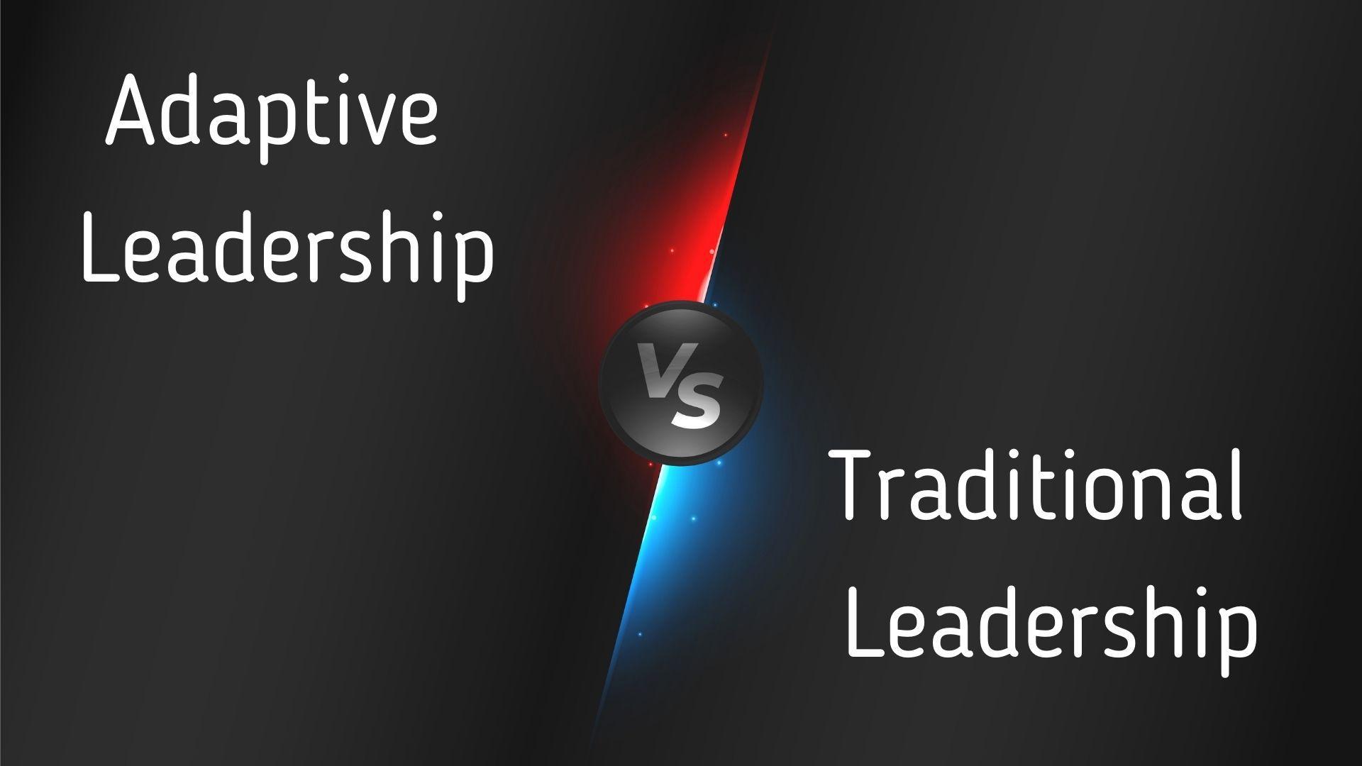 Adaptive Leadership vs. Traditional Leadership