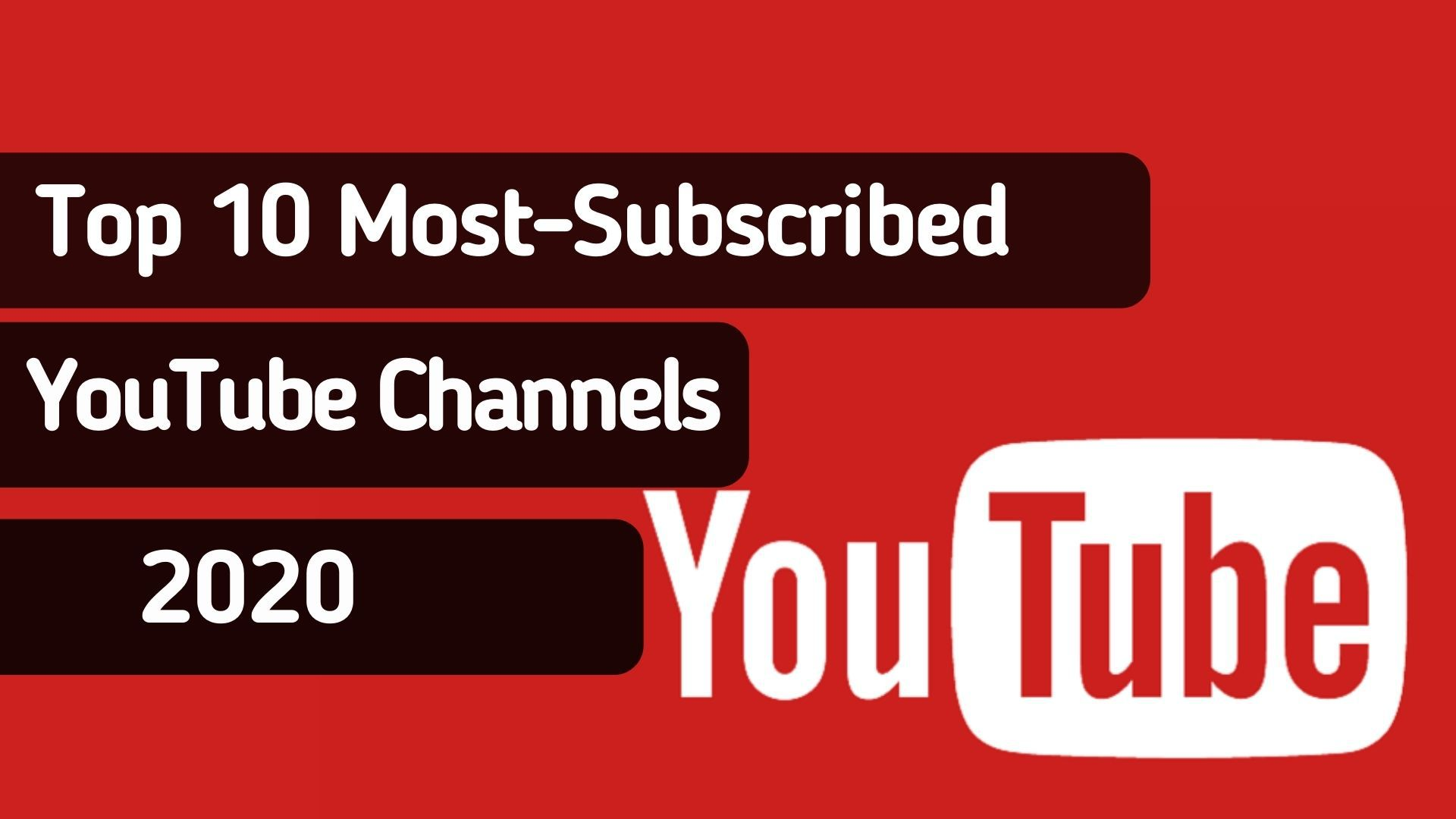 Top 10 Most-Subscribed YouTube Channels in 2020