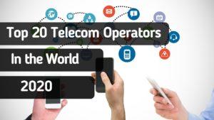 Top 20 Telecom Operators in the World in 2020