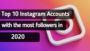 Top Instagram Accounts with the most followers in 2020