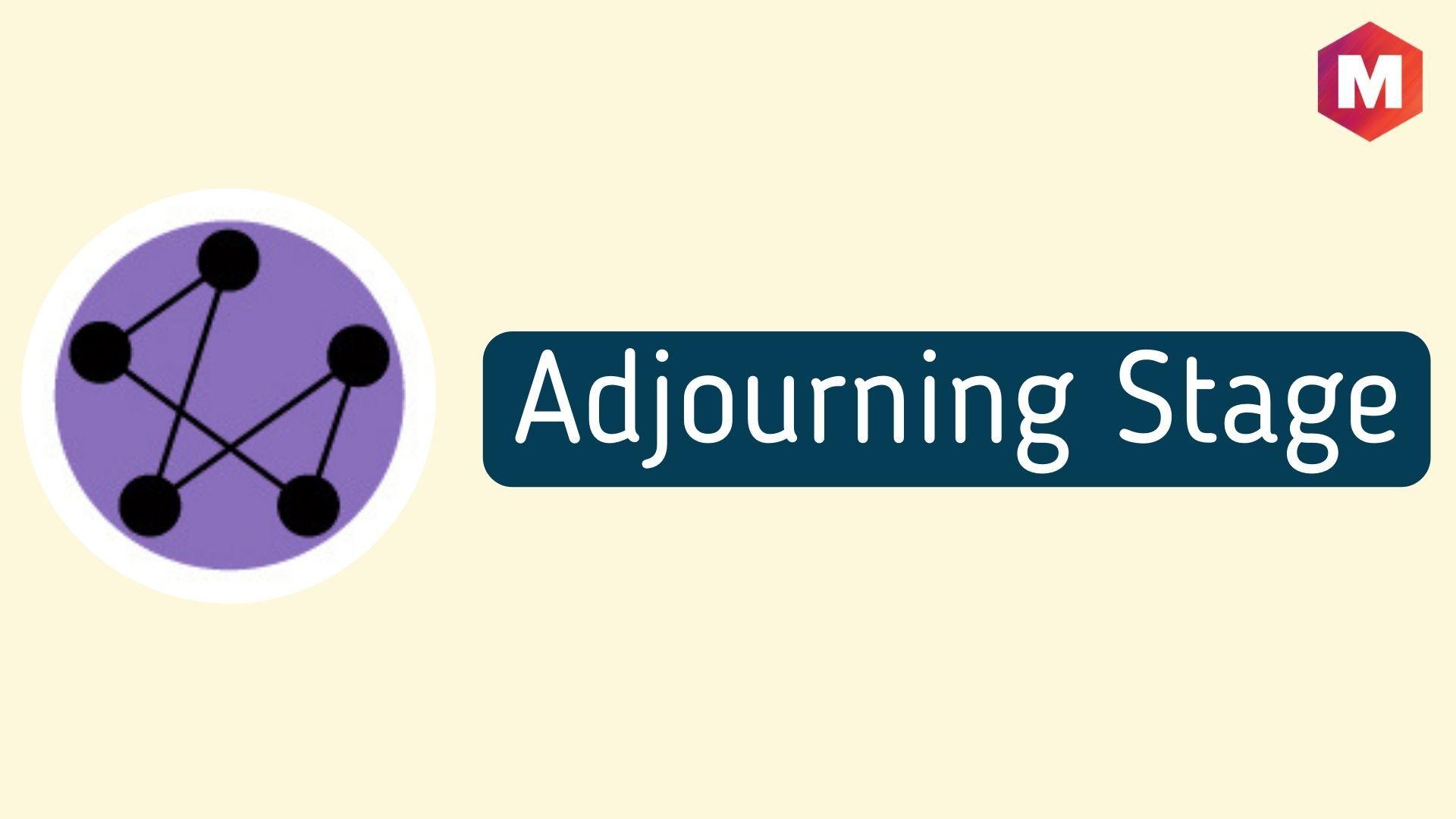 adjourning stage