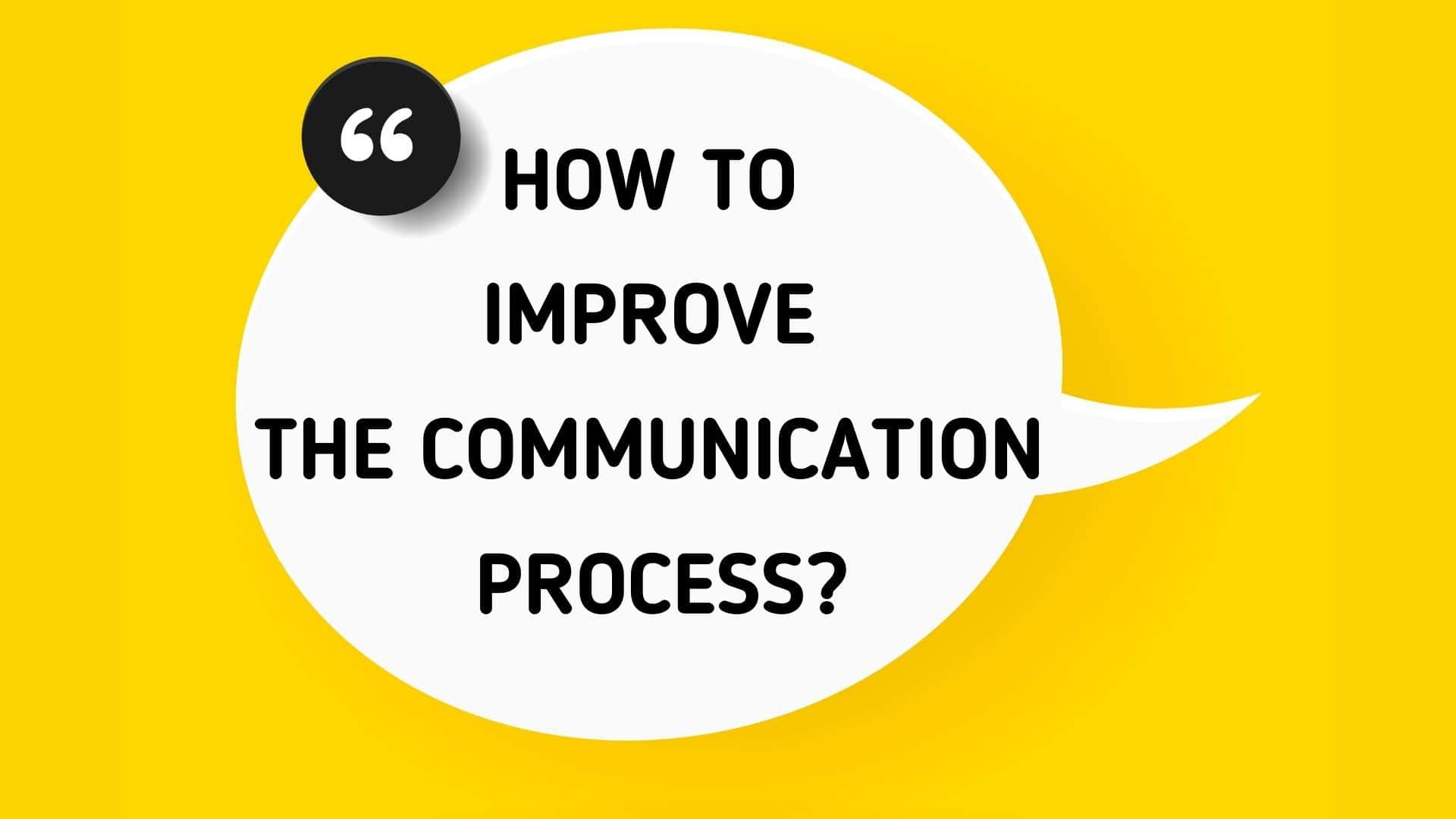 How to improve the Communication Process